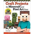 F503042F CRAFT PROJECTS FOR MINECRAFT AND PIXEL ART FANS: 5 FUN, EASY-TO-MAKE PR