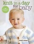 Knit in a Day for Baby: 20 Quick & Easy Projects Candi Jensen Leisure Arts Inc