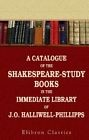 A Catalogue of the Shakespeare-Study Books in the Immediate Library of J.O. Ha 1