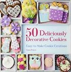 50 Deliciously Decorative Cookies: Easy-to-Make Cookie Creations Fiona Pearce