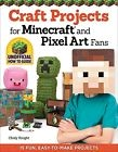 Craft Projects for Minecraft and Pixel Art Fans 5 Fun, Easy-To-Make Projects