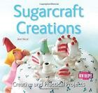 Sugarcraft Creations: Creative and Practical Projects (Quick and Easy, Proven Re