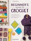 Beginner's Guide pour la Crochet: 20 Crochet Projects DÉBUTANTS PAR