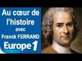 Jean-Jacques Rousseau contre Voltaire | Au cœur de l'histoire | Europe 1