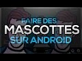Comment Faire Une Mascotte  sur Android  ?