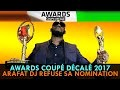AWARDS DU COUPÉ DÉCALÉ 2017 : ARAFAT DJ refuse sa nomination