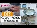 Une coupe modelée de dentelles - DIY objet déco