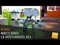 Meccanoïd G15 le nouveau robot de Meccano