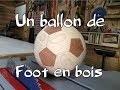 comment faire un ballon de foot en bois partie 2/3