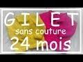 Tricot Facile - Tuto Gilet sans couture (24 mois) - Debutant - Easy knitting - Beginner