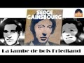 Serge Gainsbourg - La jambe de bois Friedland (HD) Officiel Seniors Musik