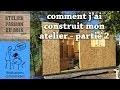 CONSTRUCTION D'UN ATELIER - LES MURS  (partie 2/4)