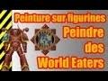 TUTO - Peinture sur figurines - Chaos Space marines World Eaters