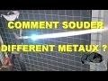 COMMENT SOUDER DIFFERENT METAUX ?