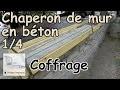 pose CHAPERON DE MUR (Couvertine) en béton - Partie 1/4 - Coffrage chaperon