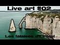 Live art #02 les falaises d'Etretat