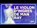 Analyse d'aRt : Le Violon d'Ingres, Man Ray