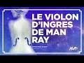 Analyse d'aRt : Le Violon d'Ingres, Man Ray