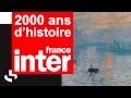 L'IMPRESSIONNISME (1874) | 2000 ANS D'HISTOIRE | FRANCE INTER