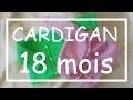 Tricot Facile - Tuto Cardigan (18 mois) - Debutant - Layette - Easy Knitting - Beginner
