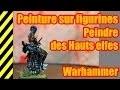 TUTO - Peinture sur figurines - Hauts Elfes - Warhammer