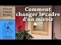 Comment changer le cadre d'un miroir | How to change a mirror frame