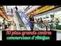 Abidjan la plus belle / les 10 plus grands centres commerciaux d'Abidjan