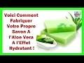 Voici Comment Fabriquer Vous Même Votre Propre Savon A l'Aloe Vera A l'Effet Hydratant