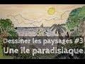 DESSINER LES PAYSAGES #3 / Une île paradisiaque