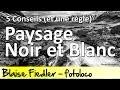 Photos de Paysages en Noir et Blanc: 5 conseils et 1 règle (Parcours 52)