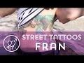 Street Tattoos - Fran (Lyon)
