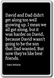 David and Dad didn't get along too well growing... - Amy Sedaris - quotes fridge magnet, Black - Aimant de ...