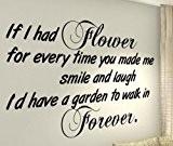 If I Had Fleur pour chaque fois que vous en me Sourire et rire I'd avoir un jardin pour Walk ...