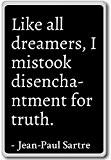 Like all dreamers, I mistook disenchantmen... - Jean-Paul Sartre - quotes fridge magnet, Black - Aimant de réfrigérateur