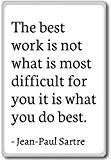 The best work is not what is most difficul... - Jean-Paul Sartre - fridge magnet, White - Aimant de réfrigérateur