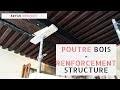 TRAVAUX - Poutre Bois : Renforcement de structure 👷