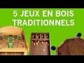 5 jeux en bois Traditionnels et historiques