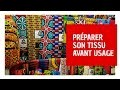 ASTUCES COUTURE:COMMENT PREPARER SON TISSU WAX AVANT USAGE