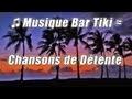 Musique Tropicale luau tiki bar lounge relaxant des chansons de l'ile hawaienne plage parti hula