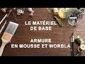 Le matériel de base : armure en mousse et worbla