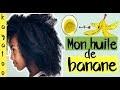 �MON HUILE DE PEAUX DE BANANE POUR DES CHEVEUX DOUX QUI POUSSENT PLUS VITE | KAYATOO