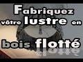 Fabriquez un lustre en bois flotté (avec François Fillon)