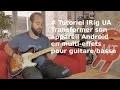 [TUTORIEL] iRig UA : Transformer son appareil Android en multi effets pour guitare (FR)