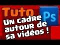 Tutoriel Photoshop: mettre un cadre autour de sa vidéo !