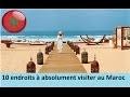 10 destinations de rêve pour passer de belles vacances au Maroc