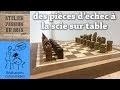 PIECES D'ECHEC A LA SCIE SUR TABLE