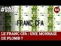 Franc CFA : une monnaie de plomb #DATAGUEULE 64
