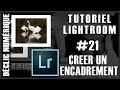 Tuto Lightroom #21 : Créer un encadrement