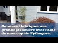 Comment fabriquer une grande jardinière avec l'aide de mon copain Pythagore