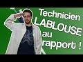 Technicien Lablouse au rapport !